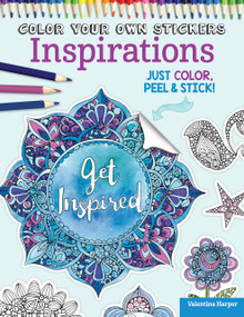 Color Your Own Stickers Inspirations (Just Color, Peel & Stick) by Valentina Harper, Peg Couch, 9781497200562
