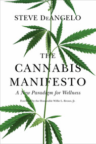The Cannabis Manifesto (A New Paradigm for Wellness) by Steve DeAngelo, Willie L. Brown Jr., 9781583949375