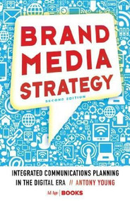 Brand Media Strategy (Integrated Communications Planning in the Digital Era) by Antony Young, 9781137279569