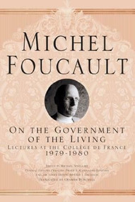 On The Government of the Living (Lectures at the Collège de France, 1979-1980) by Michel Foucault, Arnold I. Davidson, Graham Burchell, 9781403986627
