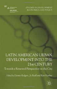 Latin American Urban Development into the Twenty First Century (Towards a Renewed Perspective on the City) by Dennis Rodgers, Jo Beall, Ravi Kanbur, 9780230371545
