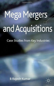 Mega Mergers and Acquisitions (Case Studies from Key Industries) by B Rajesh Kumar, 9781137005892