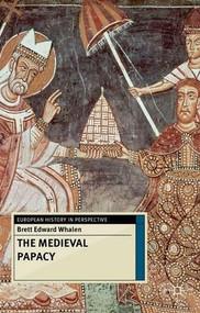 The Medieval Papacy by Brett Edward Whalen, 9780230272835