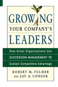 Growing Your Company's Leaders by Robert M. Fulmer, Jay A. Conger, 9780814416341