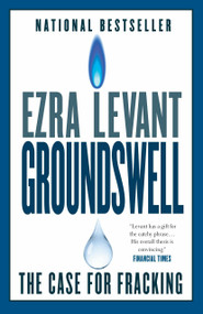 Groundswell (The Case for Fracking) by Ezra Levant, 9780771046452