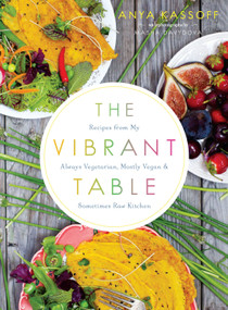 The Vibrant Table (Recipes from My Always Vegetarian, Mostly Vegan, and Sometimes Raw Kitchen) by Anya Kassoff, Masha Davydova, 9781611802771
