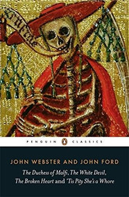The Duchess of Malfi, The White Devil, The Broken Heart and 'Tis Pity She's a Whore by John Webster, John Ford, Jane Kingsley-Smith, Jane Kingsley-Smith, 9780141392233