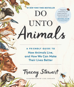 Do Unto Animals (A Friendly Guide to How Animals Live, and How We Can Make Their Lives Better) by Tracey Stewart, Lisel Ashlock, 9781579656232
