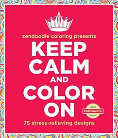 Zendoodle Coloring Presents Keep Calm and Color On (75 Stress-Relieving Designs for Trying Times) by Meredith Mennitt, 9781250093332