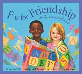 F is for Friendship (A Quilt Alphabet) by Helen L. Wilbur, Gijsbert van Frankenhuyzen, 9781585365326