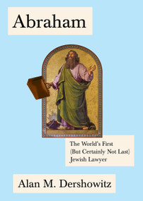 Abraham (The World's First (But Certainly Not Last) Jewish Lawyer) by Alan Dershowitz, 9780805242935