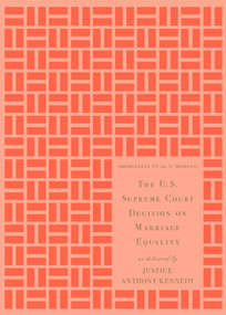 The U.S. Supreme Court Decision on Marriage Equality, Gift Edition (As Delivered by Justice Anthony Kennedy) by Anthony M. Kennedy, 9781612195322