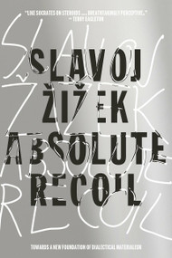Absolute Recoil (Towards A New Foundation Of Dialectical Materialism) - 9781784781996 by Slavoj Zizek, 9781784781996