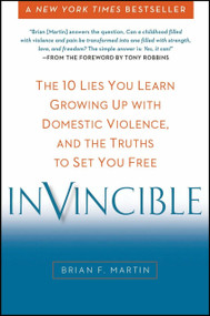 Invincible (The 10 Lies You Learn Growing Up with Domestic Violence, and the Truths to Set You Free) by Brian F. Martin, 9780399166587