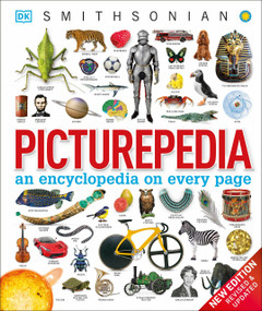 Picturepedia, Second Edition (An Encyclopedia on Every Page) by DK, Smithsonian Institution, 9781465438287