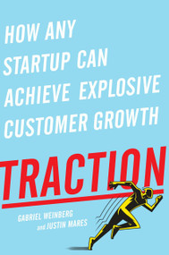 Traction (How Any Startup Can Achieve Explosive Customer Growth) by Gabriel Weinberg, Justin Mares, 9781591848363