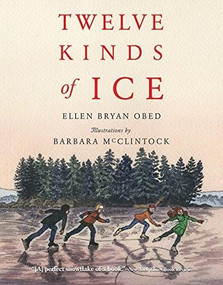 Twelve Kinds of Ice by Ellen Bryan Obed, Barbara McClintock, 9780544555549