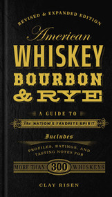 American Whiskey, Bourbon & Rye (A Guide to the Nation's Favorite Spirit) by Clay Risen, 9781454916888