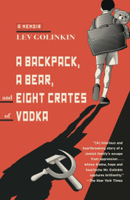 A Backpack, a Bear, and Eight Crates of Vodka (A Memoir) by Lev Golinkin, 9780345806338