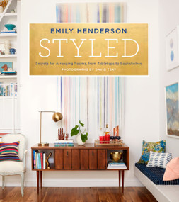 Styled (Secrets for Arranging Rooms, from Tabletops to Bookshelves) by Emily Henderson, Angelin Borsics, 9780804186278