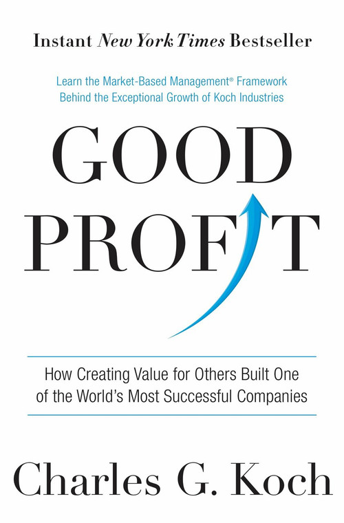 Good Profit (How Creating Value for Others Built One of the World's Most Successful Companies) by Charles G. Koch, 9781101904138