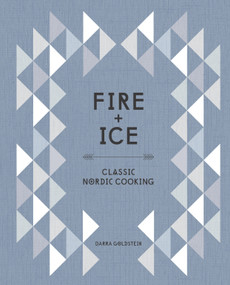 Fire and Ice (Classic Nordic Cooking [A Cookbook]) by Darra Goldstein, 9781607746102