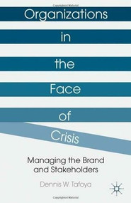 Organizations in the Face of Crisis (Managing the Brand and Stakeholders) by Dennis W. Tafoya, 9781137306951