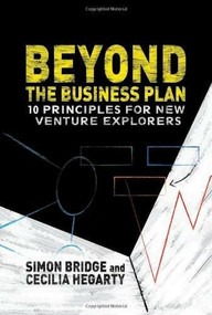 Beyond the Business Plan (10 Principles for New Venture Explorers) by Simon Bridge, Cecilia Hegarty, 9781137332868