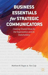 Business Essentials for Strategic Communicators (Creating Shared Value for the Organization and its Stakeholders) by Matthew W. Ragas, Ron Culp, 9781137387738