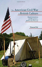 The American Civil War in British Culture (Representations and Responses, 1870 to the Present) by Nimrod Tal, 9781137489258