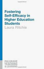 Fostering Self-Efficacy in Higher Education Students by Laura Ritchie, 9781137463777