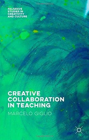 Creative Collaboration in Teaching by Marcelo Giglio, 9781137545961