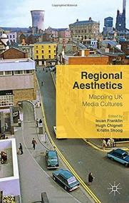 Regional Aesthetics (Mapping UK Media Cultures) by Ieuan Franklin, Hugh Chignell, Kristin Skoog, 9781137532824