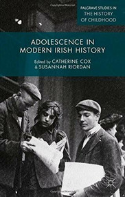 Adolescence in Modern Irish History (Innocence and Experience) by Catherine Cox, Susannah Riordan, 9780230374904