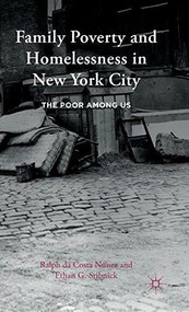 Family Poverty and Homelessness in New York City (The Poor Among Us) by Ralph da Costa Nunez, Ethan G. Sribnick, 9781137520296