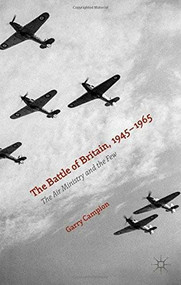 The Battle of Britain, 1945-1965 (The Air Ministry and the Few) by Garry Campion, 9780230284548
