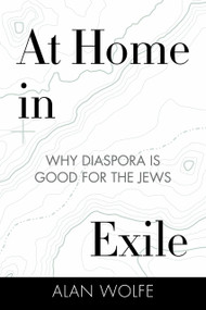 At Home in Exile (Why Diaspora Is Good for the Jews) - 9780807086186 by Alan Wolfe, 9780807086186
