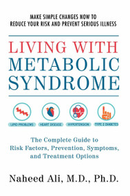 Living with Metabolic Syndrome (The Complete Guide to Risk Factors, Prevention, Symptoms and Treatment Options) by Naheed Ali, 9781578265909