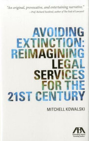 Avoiding Extinction (Reimagining Legal Services for the 21st Century) by Mitchell Kowalski, 9781614382980