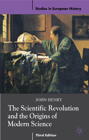 The Scientific Revolution and the Origins of Modern Science by John Henry, 9780230574380