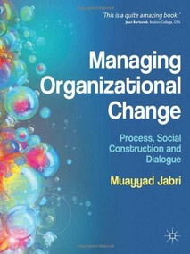 Managing Organizational Change (Process, Social Construction and Dialogue) by Muayyad Jabri, 9780230244085