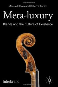 Meta-Luxury (Brands and the Culture of Excellence) by Manfredi Ricca, Rebecca Robins, 9780230293571
