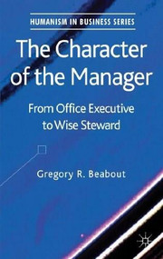 The Character of the Manager (From Office Executive to Wise Steward) by Gregory Beabout, 9781137304056