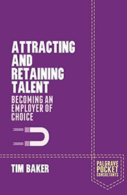 Attracting and Retaining Talent (Becoming an Employer of Choice) by Tim Baker, 9781137411730
