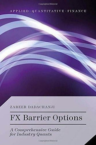 FX Barrier Options (A Comprehensive Guide for Industry Quants) by Zareer Dadachanji, 9781137462749