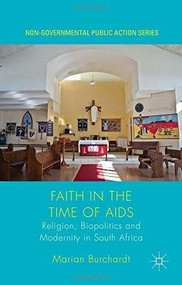 Faith in the Time of AIDS (Religion, Biopolitics and Modernity in South Africa) by Marian Burchardt, 9781137477767