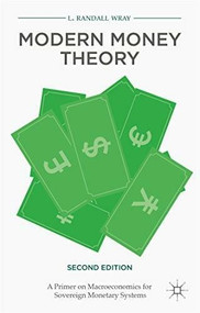Modern Money Theory (A Primer on Macroeconomics for Sovereign Monetary Systems, Second Edition) by L. Randall Wray, 9781137539908