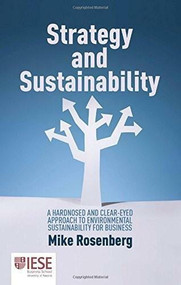 Strategy and Sustainability (A Hard-Nosed and Clear-Eyed Approach to Environmental Sustainability For Business) by Michael Rosenberg, 9781137501738