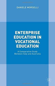 Enterprise Education in Vocational Education (A Comparative Study Between Italy and Australia) by Daniele Morselli, 9781137552594