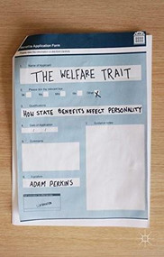 The Welfare Trait (How State Benefits Affect Personality) by Adam Perkins, 9781137555281